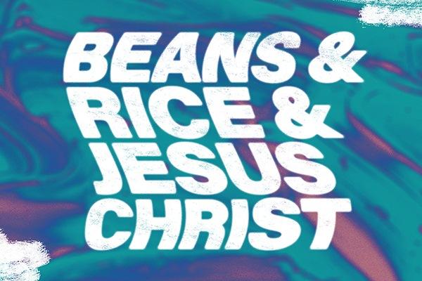 Beans & Rice & Jesus Christ