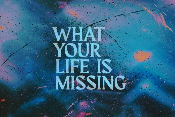 What Your Life is Missing